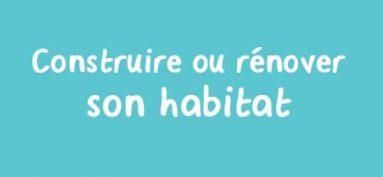 Construire ou rénover son habitat